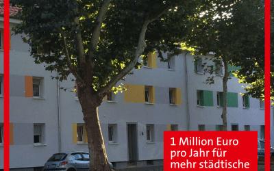 Wir wollen 1 Million Euro pro Jahr für mehr städtische Wohnungen